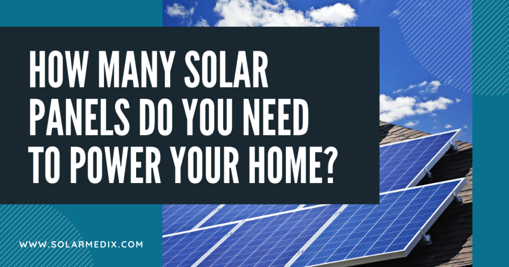 How Many Solar Panels Do You Need To Power Your Home Blog Post Cover