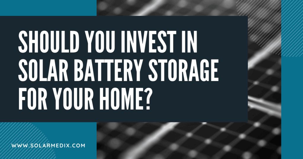 Should You Invest in Solar Battery Storage for Your Home? Blog Post Cover