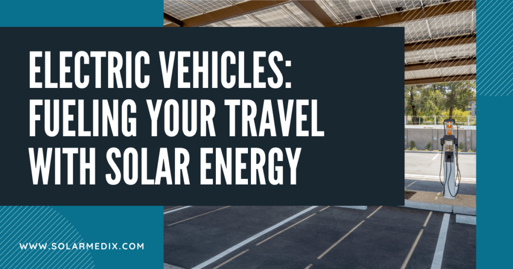 Electric Vehicles: Fueling Your Travel With Solar Energy - Blog Post Cover