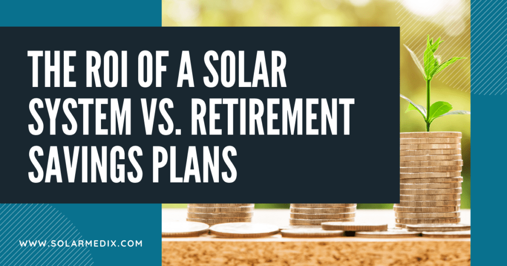 The ROI of a Solar System Compared to a Traditional Retirement Savings Plan - Blog Post Cover