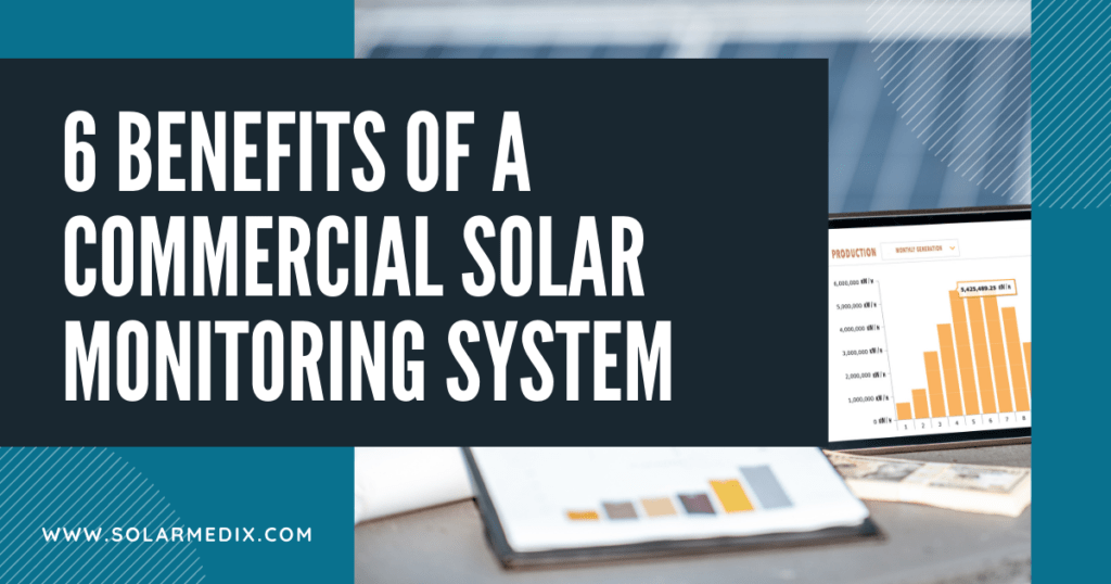 6 Benefits of a Commercial Solar Monitoring System - Solar Medix - Blog Post Cover