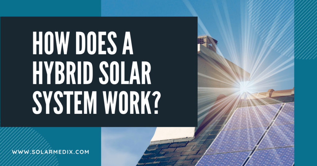 How Does a Hybrid Solar System Work - Solar Medix - Blog Post Cover Image